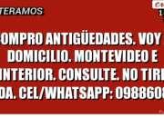 Compro antigüedades. maria. cel/wapp: 098860891